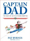 Captain Dad The Manly Art of Stay-at-Home Parenting 2013 9780762785209 Front Cover