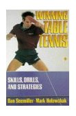 Winning Table Tennis Skills, Drills, and Strategies 1st 1996 9780880115209 Front Cover