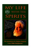My Life with the Spirits The Adventures of a Modern Magician 1999 9781578631209 Front Cover