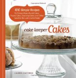 Cake Keeper Cakes 100 Simple Recipes for Extraordinary Bundt Cakes, Pound Cakes, Snacking Cakes, and Other Good-To-the-Last-Crumb Treats 2009 9781600851209 Front Cover