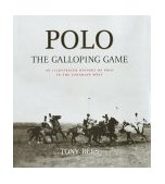 Polo: The Galloping Game : An Illustrated History of Polo in the Canadian West 2001 9780968596210 Front Cover