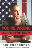 You're Wrong and You're Ugly The Highs and Lows of a Radio Bad Boy 2010 9781600783210 Front Cover