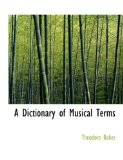 Dictionary of Musical Terms 2008 9780554640211 Front Cover