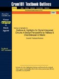 Outlines and Highlights for Digital Integrated Circuits A Design Perspective by Rabaey and Chandrakasan and Nikolic, ISBN 2nd 2014 9781428852211 Front Cover
