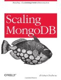 Scaling MongoDB Sharding, Cluster Setup, and Administration 1st 2011 9781449303211 Front Cover
