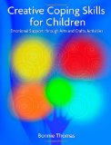 Creative Coping Skills for Children: Emotional Support Through Arts and Crafts Activities 2009 9781843109211 Front Cover