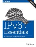 IPv6 Essentials Integrating IPv6 into Your IPv4 Network 3rd 2014 9781449319212 Front Cover