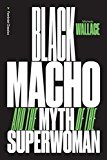 Black Macho and the Myth of the Superwoman 2015 9781781688212 Front Cover