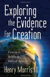 Exploring the Evidence for Creation Reasons to Believe the Biblical Account 1st 2012 9780736947213 Front Cover