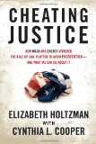 Cheating Justice How Bush and Cheney Attacked the Rule of Law and Plotted to Avoid Prosecution- and What We Can Do about It 1st 2012 9780807003213 Front Cover