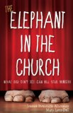 Elephant in the Church What You Don't See Can Kill Your Ministry 1st 2013 9781426753213 Front Cover