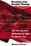 Breaking into Graphic Design Tips from the Pros on Finding the Right Position for You 1st 2005 9781581154214 Front Cover