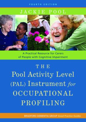 Pool Activity Level (PAL) Instrument for Occupational Profiling A Practical Resource for Carers of People with Cognitive Impairment 4th 2011 Revised 9781849052214 Front Cover