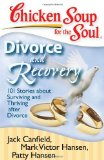 Chicken Soup for the Soul: Divorce and Recovery 101 Stories about Surviving and Thriving after Divorce 2008 9781935096214 Front Cover