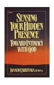 Sensing Your Hidden Presence Toward Intimacy with God 1987 9780385240215 Front Cover