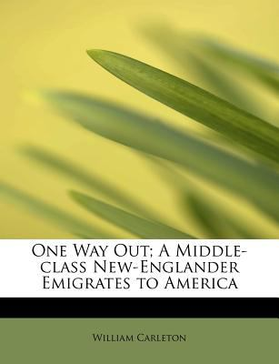 One Way Out; a Middle-Class New-Englander Emigrates to Americ 2009 9781115985215 Front Cover
