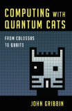 Computing with Quantum Cats From Colossus to Qubits 2014 9781616149215 Front Cover