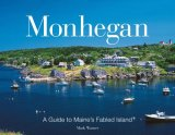 Monhegan A Guide to Maine's Fabled Island 2008 9780892727216 Front Cover