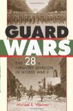 Guard Wars The 28th Infantry Division in World War II 2010 9780253355218 Front Cover