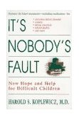 It's Nobody's Fault New Hope and Help for Difficult Children and Their Parents 1st 1997 9780812929218 Front Cover