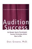 Audition Success An Olympic Sports Psychologist Teaches Performing Artists How to Win