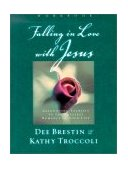 Falling in Love with Jesus Abandoning Yourself to the Greatest Romance of Your Life 2001 9780849988219 Front Cover