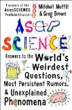 AsapSCIENCE Answers to the World's Weirdest Questions, Most Persistent Rumors, and Unexplained Phenomena 2015 9781476756219 Front Cover
