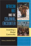 African Art and the Colonial Encounter Inventing a Global Commodity 1st 2007 9780253219220 Front Cover