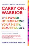 Carry on, Warrior The Power of Embracing Your Messy, Beautiful Life 2014 9781451698220 Front Cover