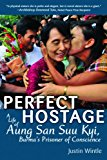 Perfect Hostage A Life of Aung San Suu Kyi, Burma's Prisoner of Conscience 2013 9781620876220 Front Cover
