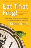 Eat That Frog! 21 Great Ways to Stop Procrastinating and Get More Done in Less Time 2nd 2006 9781576754221 Front Cover