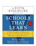 Schools That Learn (Updated and Revised) A Fifth Discipline Fieldbook for Educators, Parents, and Everyone Who Cares about Education
