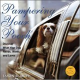 Pampering Your Pooch Discover What Your Dog Needs, Wants, and Loves 2006 9780470009222 Front Cover