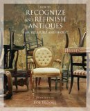 How to Recognize and Refinish Antiques for Pleasure and Profit 5th 2006 9780762740222 Front Cover