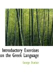 Introductory Exercises on the Greek Language 2009 9781110485222 Front Cover