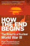 How the End Begins The Road to a Nuclear World War III 2012 9781416594222 Front Cover