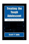 Treating the Tough Adolescent A Family-Based, Step-by-Step Guide 1998 9781572304222 Front Cover