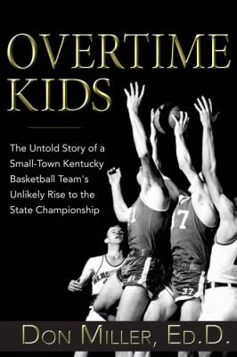 Ovetime Kids The Untold Story of a Small-Town Kentucky Basketball Team's Unlikely Rise to the State Championship 2011 9781596528222 Front Cover