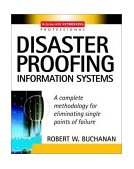 Disaster Proofing Information Systems A Complete Methodology for Eliminating Single Points of Failure 2002 9780071409223 Front Cover