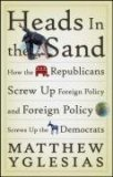 Heads in the Sand How the Republicans Screw up Foreign Policy and Foreign Policy Screws up the Democrats 2008 9780470086223 Front Cover