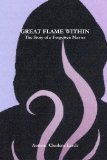 GREAT FLAME WITHIN - the Story of a Forgotten Master 2010 9780557701223 Front Cover