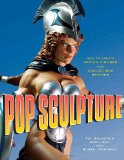Pop Sculpture How to Create Action Figures and Collectible Statues 2010 9780823095223 Front Cover