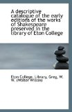Descriptive Catalogue of the Early Editions of the Works of Shakespeare Preserved in the Library O 2009 9781113263223 Front Cover