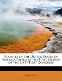 Statutes of the United States of America Passed at the First Session of the Sixty-First Congress 2011 9781241663223 Front Cover