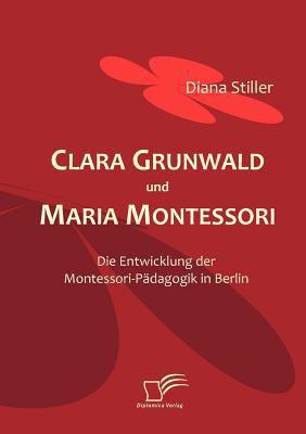 Clara Grunwald und Maria Montessori 2008 9783836665223 Front Cover