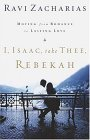 I, Isaac, Take Thee, Rebekah Moving from Romance to Lasting Love 2005 9780849908224 Front Cover
