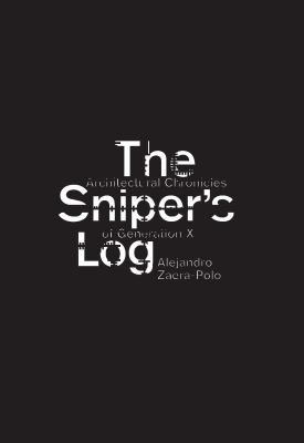Sniper's Log Architectural Chronicles of Generation-X 2013 9788492861224 Front Cover