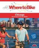 Where to Bike Chicago Best Biking in City and Suburbs 2010 9780980750225 Front Cover
