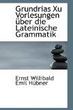 Grundrias Xu Vorlesungen �ber Die Lateinische Grammatik 2009 9781110989225 Front Cover
