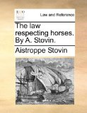 Law Respecting Horses by a Stovin 2010 9781170532225 Front Cover